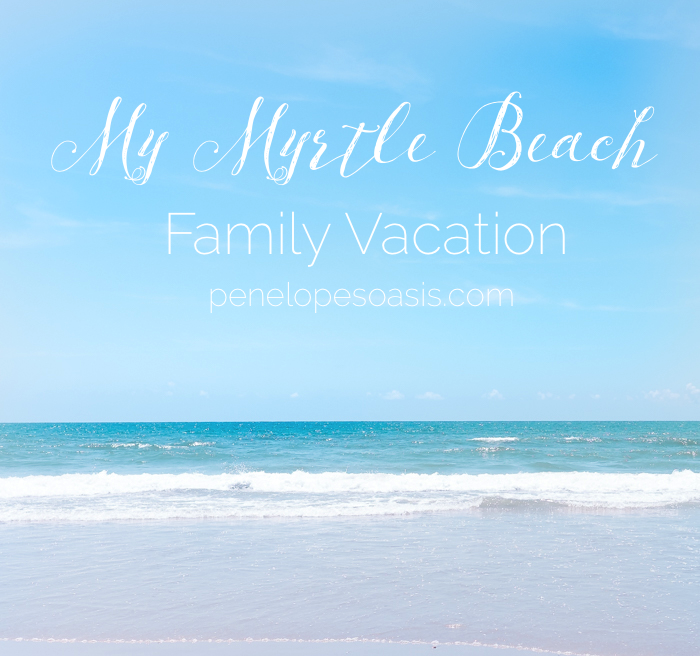 My Myrtle Beach Family Vacation